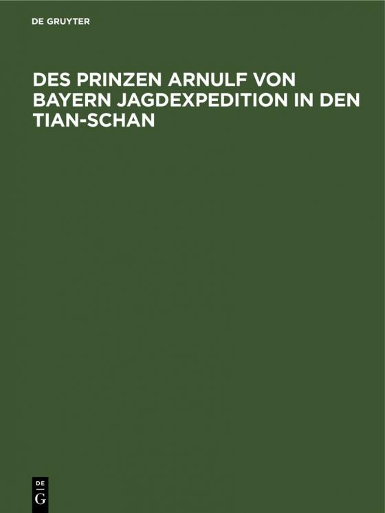 Cover-Bild Des Prinzen Arnulf von Bayern Jagdexpedition in den Tian-Schan