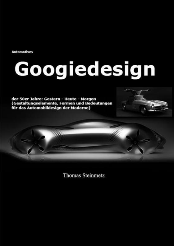 Cover-Bild Design / Automobil / Googiedesign / Automotives der 50er Jahre: Gestern – Heute – Morgen