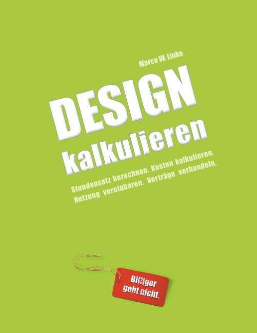 Cover-Bild Design kalkulieren - Stundensatz berechnen. Kosten kalkulieren. Nutzung vereinbaren. Verträge verhandeln.