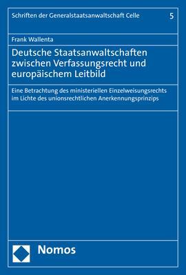 Cover-Bild Deutsche Staatsanwaltschaften zwischen Verfassungsrecht und europäischem Leitbild