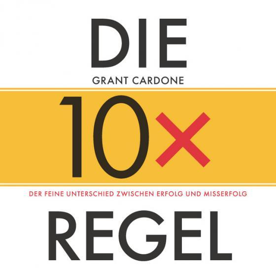 Cover-Bild Die 10x-Regel - Das Hörbuch: Der feine Unterschied zwischen Erfolg und Misserfolg