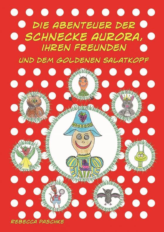 Cover-Bild Die Abenteuer der Schnecke Aurora, ihren Freunden und dem Goldenen Salatkopf