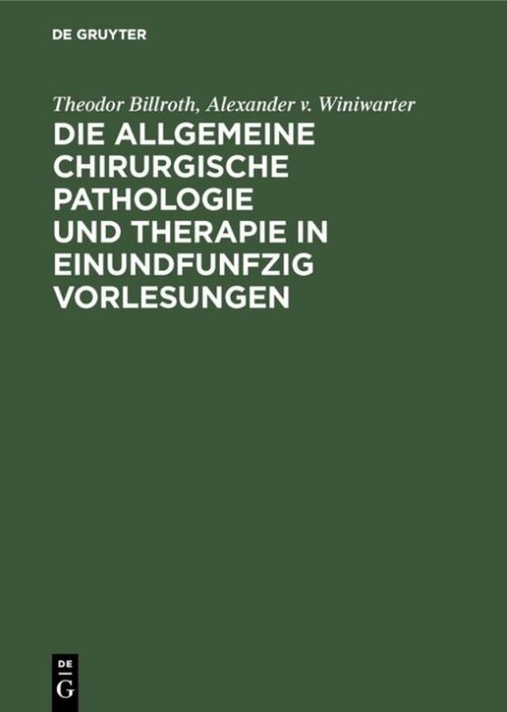 Cover-Bild Die allgemeine chirurgische Pathologie und Therapie in einundfunfzig Vorlesungen