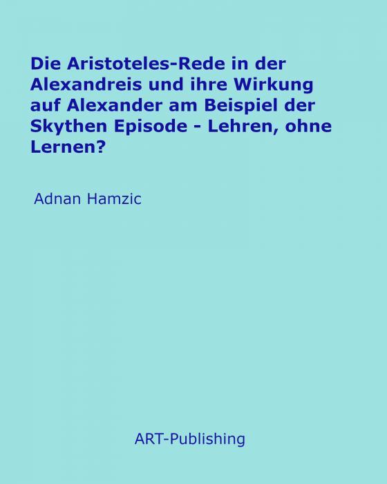 Cover-Bild Die Aristoteles-Rede in der Alexandreis und ihre Wirkung auf Alexander am Beispiel der Skythen Episode
