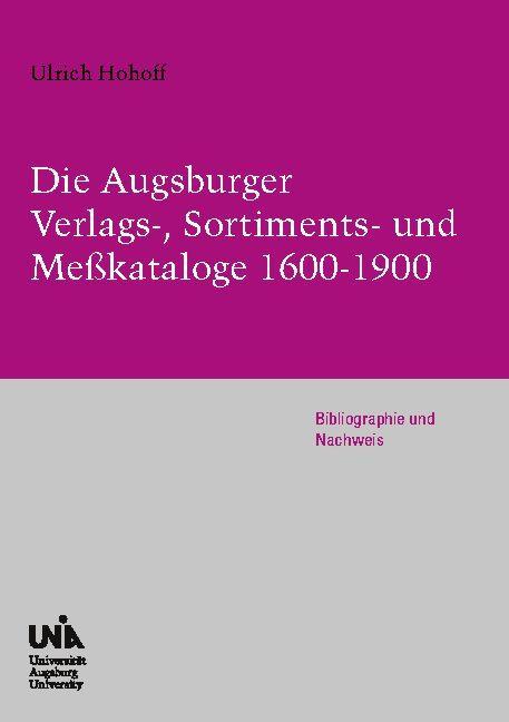 Cover-Bild Die Augsburger Verlags-, Sortiments- und Meßkataloge 1600-1900