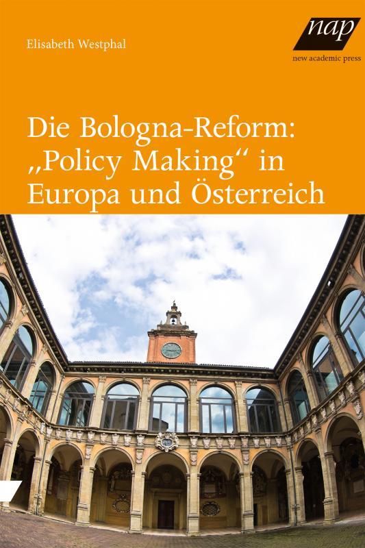 """Cover-Bild Die Bologna-Reform: """"Policy Making"""" in Europa und Österreich"""