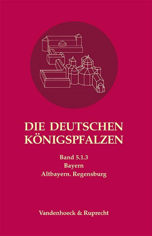 Cover-Bild Die deutschen Königspfalzen. Repertorium der Pfalzen, Königshöfe... / Die deutschen Königspfalzen. Band 5: Bayern