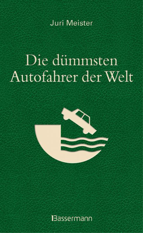 Cover-Bild Die dümmsten Autofahrer der Welt. Wenn Blödheit auf Selbstüberschätzung trifft ...
