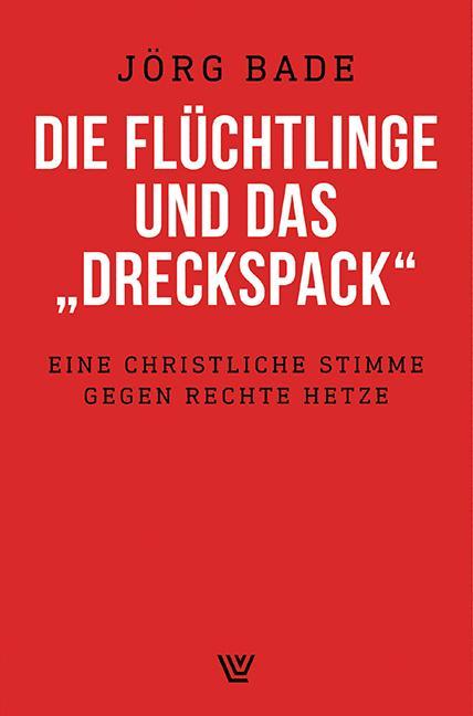 """Cover-Bild Die Flüchtlinge und das """"Dreckspack"""""""