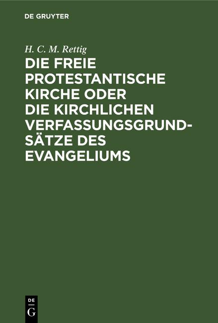 Cover-Bild Die freie protestantische Kirche oder die kirchlichen Verfassungsgrundsätze des Evangeliums