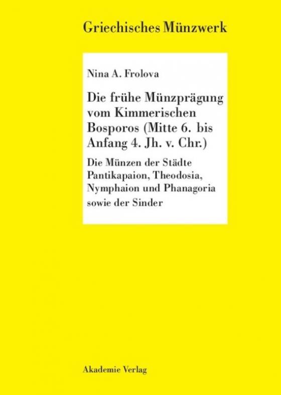 Cover-Bild Die frühe Münzprägung vom Kimmerschen Bosporus (Mitte 6. bis Anfang 4. Jh. v. Chr.)