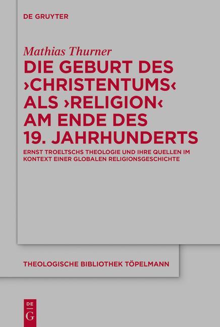 Cover-Bild Die Geburt des 'Christentums' als 'Religion' am Ende des 19. Jahrhunderts