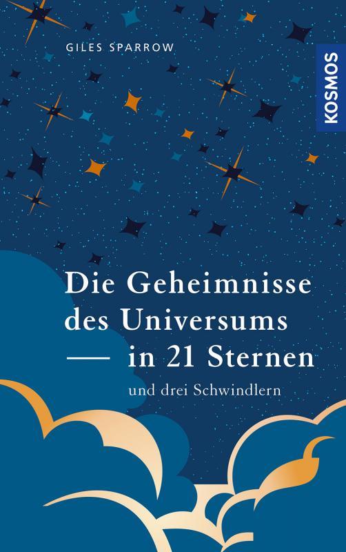 Cover-Bild Die Geheimnisse des Universums in 21 Sternen (und drei Schwindlern)