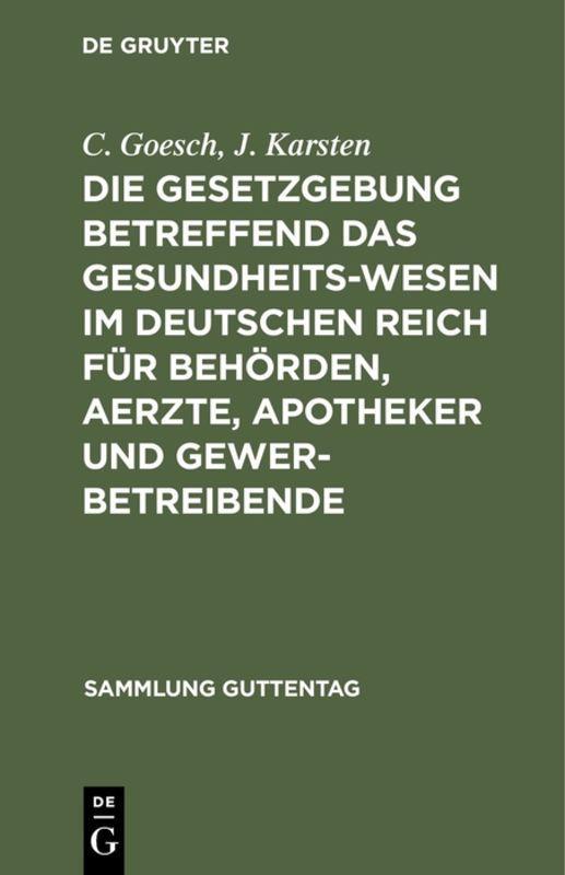 Cover-Bild Die Gesetzgebung betreffend das Gesundheitswesen im deutschen Reich für Behörden, Aerzte, Apotheker und Gewerbetreibende
