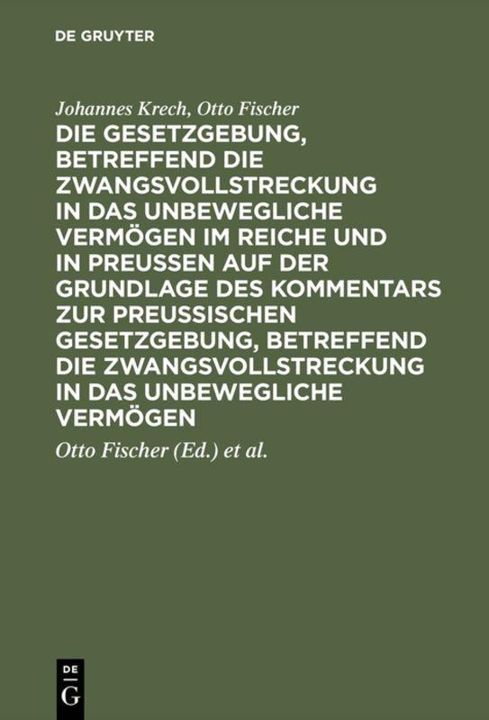 Cover-Bild Die Gesetzgebung, betreffend die Zwangsvollstreckung in das unbewegliche Vermögen im Reiche und in Preussen auf der Grundlage des Kommentars zur preussischen Gesetzgebung, betreffend die Zwangsvollstreckung in das unbewegliche Vermögen