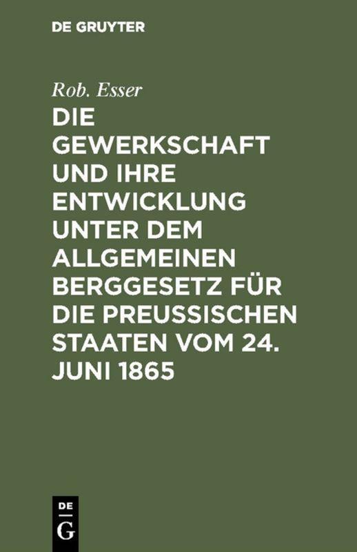 Cover-Bild Die Gewerkschaft und ihre Entwicklung unter dem Allgemeinen Berggesetz für die Preussischen Staaten vom 24. Juni 1865