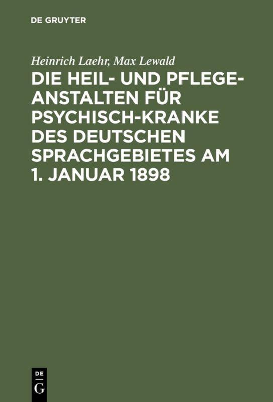 Cover-Bild Die Heil- und Pflege-Anstalten für Psychisch-Kranke des deutschen Sprachgebietes am 1. Januar 1898