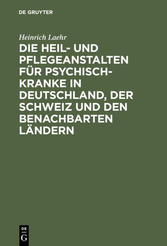 Cover-Bild Die Heil- und Pflegeanstalten für Psychisch-Kranke in Deutschland, der Schweiz und den benachbarten deutschen Ländern