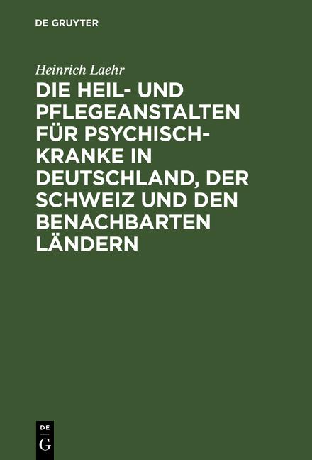 Cover-Bild Die Heil- und Pflegeanstalten für Psychisch-Kranke in Deutschland, der Schweiz und den benachbarten Ländern