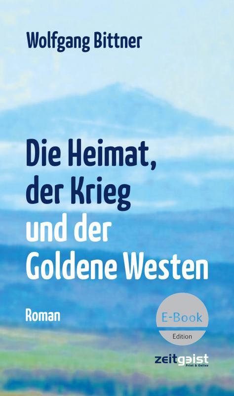 Cover-Bild Die Heimat, der Krieg und der Goldene Westen