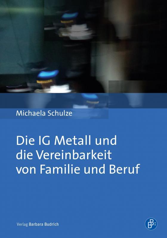 Cover-Bild Die IG Metall und die Vereinbarkeit von Familie und Beruf