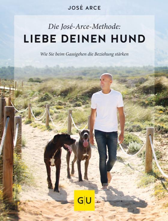 Cover-Bild Die José-Arce-Methode: Liebe Deinen Hund. Wie Sie beim Gassigehen die Beziehung stärken