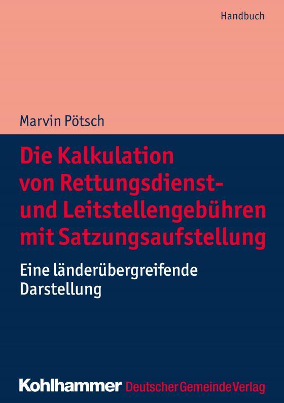 Cover-Bild Die Kalkulation von Rettungsdienst- und Leitstellengebühren mit Satzungsaufstellung