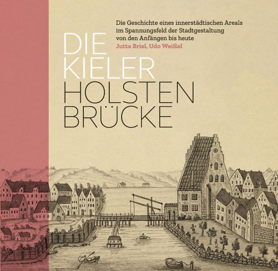 Cover-Bild Die Kieler Holstenbrücke. Die Geschichte eines innerstädtischen Areals im Spannungsfeld der Stadtgestaltung von den Anfängen bis heute