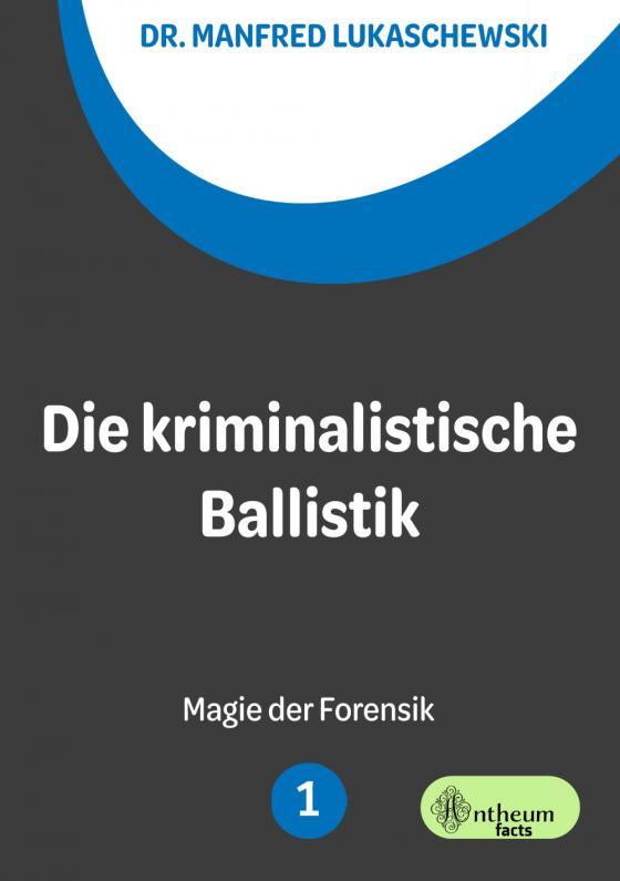 Cover-Bild Die kriminalistische Ballistik