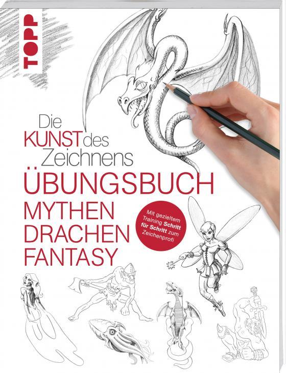 Cover-Bild Die Kunst des Zeichnens - Mythen, Drachen, Fantasy Übungsbuch