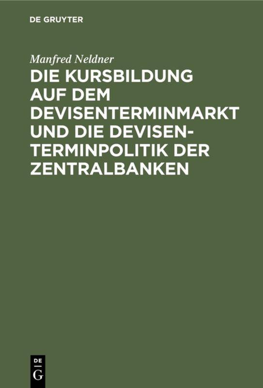 Cover-Bild Die Kursbildung auf dem Devisenterminmarkt und die Devisenterminpolitik der Zentralbanken