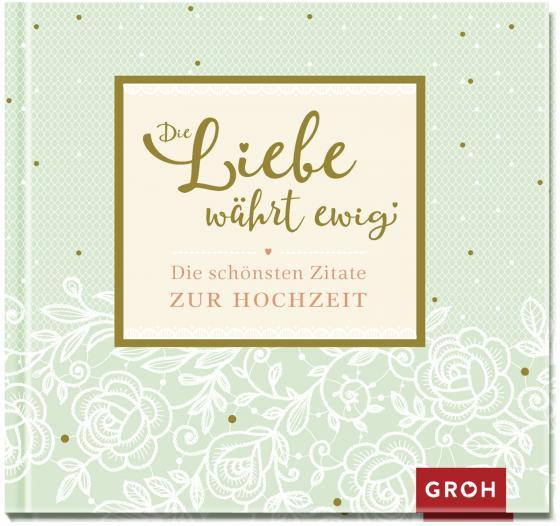 Cover-Bild Die Liebe währt ewig - Die schönsten Zitate zur Hochzeit