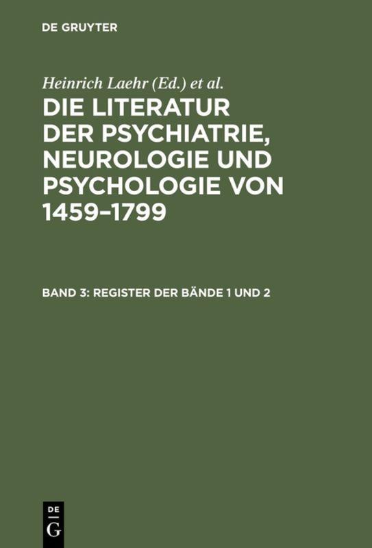 Cover-Bild Die Literatur der Psychiatrie, Neurologie und Psychologie von 1459–1799 / Register der Bände 1 und 2
