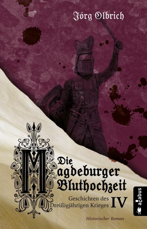 Cover-Bild Die Magdeburger Bluthochzeit. Geschichten des Dreißigjährigen Krieges. Band 4