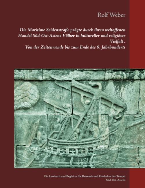 Cover-Bild Die Maritime Seidenstraße prägte durch ihren weltoffenen Handel Süd-Ost-Asiens Völker in kultureller und religiöser Vielfalt Von der Zeitenwende bis zum Ende des 9. Jahrhunderts