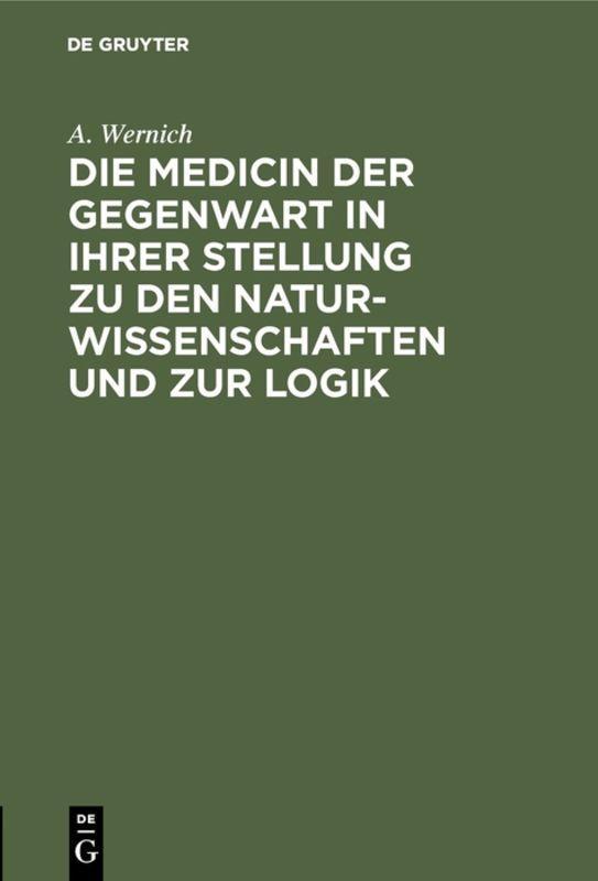 Cover-Bild Die Medicin der Gegenwart in ihrer Stellung zu den Naturwissenschaften und zur Logik