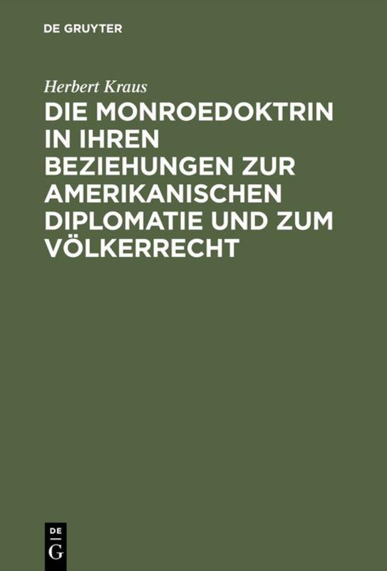 Cover-Bild Die Monroedoktrin in ihren Beziehungen zur amerikanischen Diplomatie und zum Völkerrecht