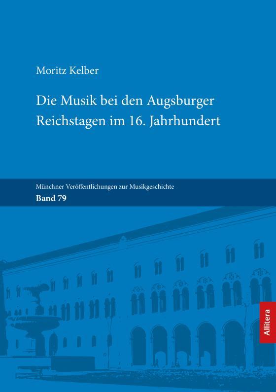 Cover-Bild Die Musik bei den Augsburger Reichstagen im 16. Jahrhundert