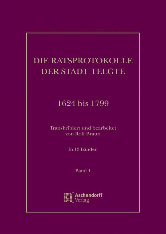 Cover-Bild Die Ratsprotokolle der Stadt Telgte 1624 bis 1799