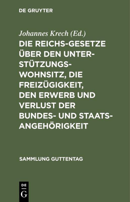 Cover-Bild Die Reichsgesetze über den Unterstützungswohnsitz, die Freizügigkeit, den Erwerb und Verlust der Bundes- und Staatsangehörigkeit