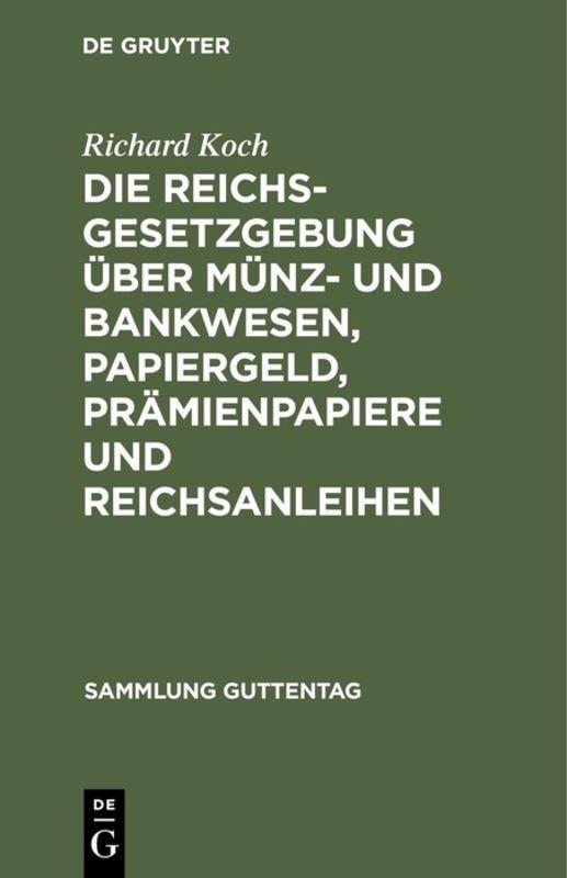Cover-Bild Die Reichsgesetzgebung über Münz- und Bankwesen, Papiergeld, Prämienpapiere und Reichsanleihen