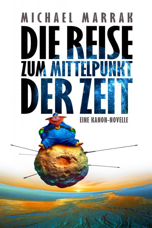Cover-Bild Die Reise zum Mittelpunkt der Zeit
