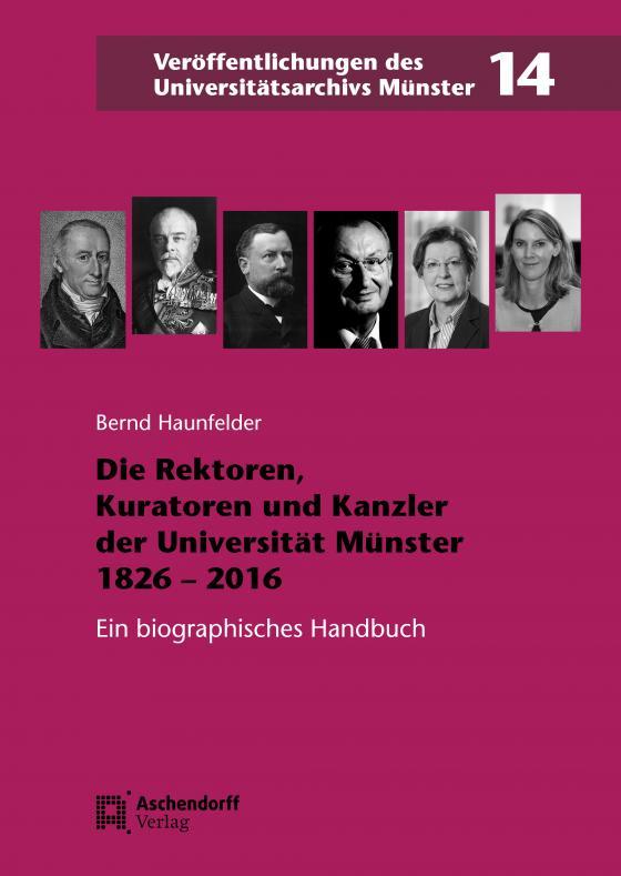 Cover-Bild Die Rektoren, Kuratoren und Kanzler der Westfälischen Wilhelms-Universität Münster 1826-2016