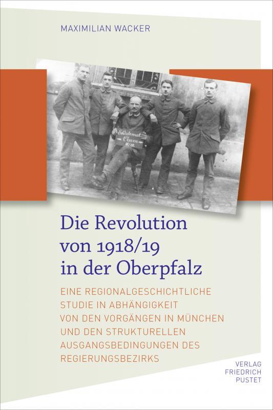 Cover-Bild Die Revolution von 1918/19 in der Oberpfalz