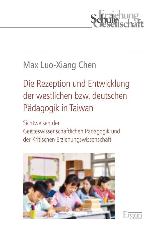 Cover-Bild Die Rezeption und Entwicklung der westlichen bzw. deutschen Pädagogik in Taiwan