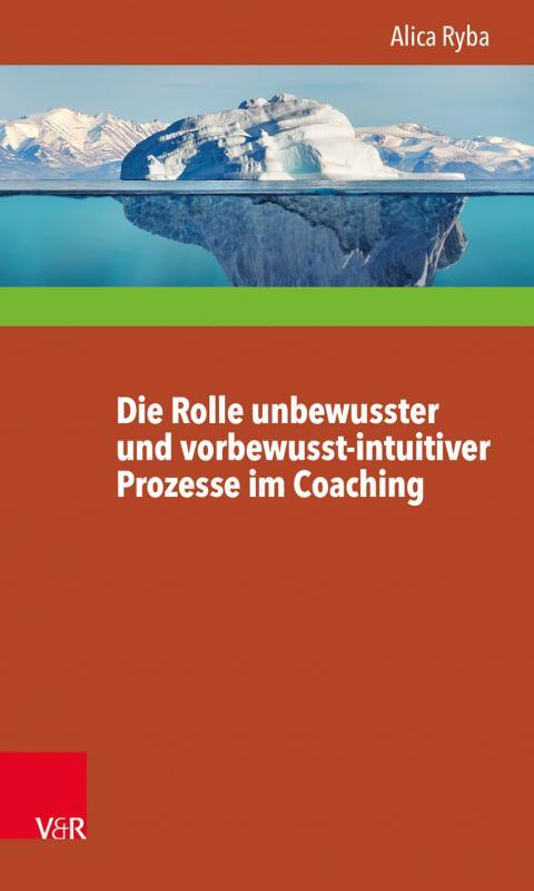 Cover-Bild Die Rolle unbewusster und vorbewusst-intuitiver Prozesse im Coaching unter besonderer Berücksichtigung der Persönlichkeitsentwicklung des Klienten