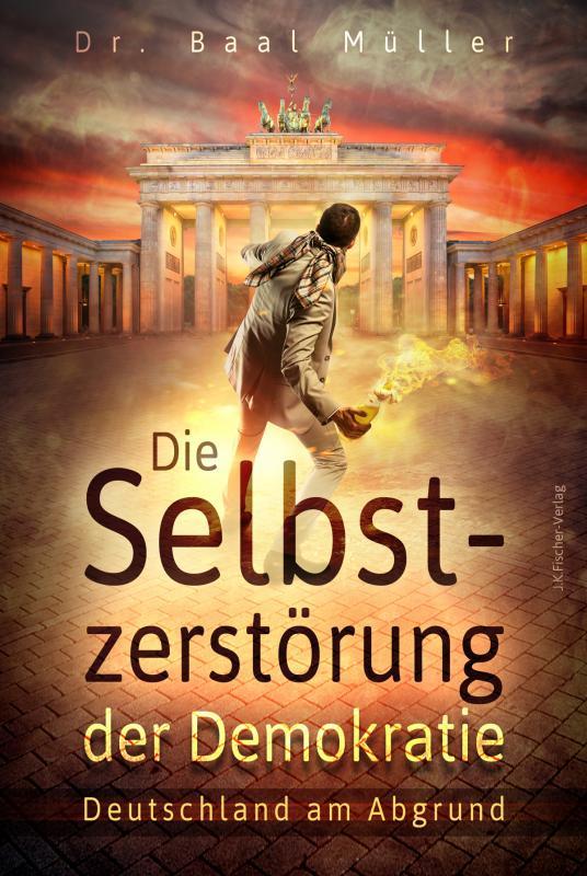 Cover-Bild Die Selbstzerstörung der Demokratie