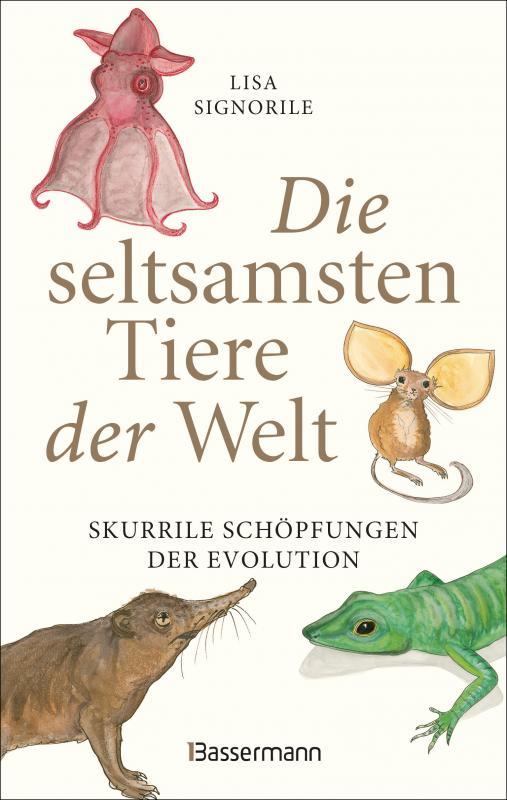 Cover-Bild Die seltsamsten Tiere der Welt – Skurrile Schöpfungen der Evolution. Tierporträts, die Darwin und Humboldt sicher nicht kannten.