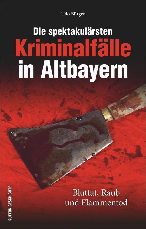 Cover-Bild Die spektakulärsten Kriminalfälle in Altbayern