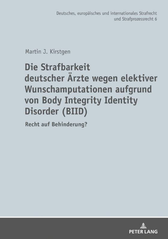 Cover-Bild Die Strafbarkeit deutscher Ärzte wegen elektiver Wunschamputationen aufgrund von Body Integrity Identity Disorder (BIID)